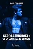 Sophie Chapellier - George Michael - De la lumière à la lumière.