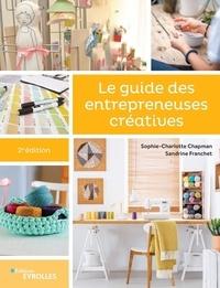 Sophie-Charlotte Chapman et Sandrine Franchet - Le guide des entrepreneuses créatives.
