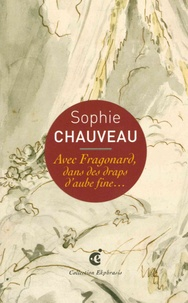 Sophie Chauveau - Avec Fragonard, dans des draps d'aube fine... - Une lecture de Jean-Honoré Fragonard, Le Lit aux amours, vers 1765-1770 Musée des Beaux-Arts et d'Archéologie, Besançon.