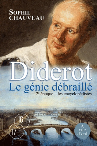 Sophie Chauveau - Diderot, Le Génie débraillé, Les Encyclopédistes.