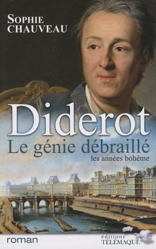 Sophie Chauveau - Diderot, le génie débraillé Tome 1 : Les années bohème 1728-1749 - Suivi du Neveu de Rameau, adaptation pour le théâtre.