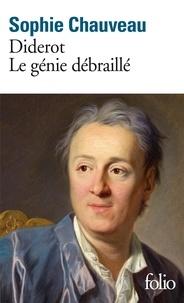 Sophie Chauveau - Diderot, le génie débraillé.