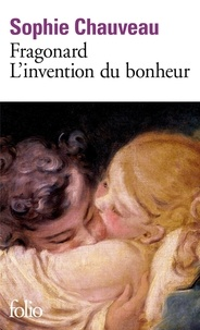 Sophie Chauveau - Fragonard, l'invention du bonheur.