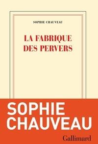 Sophie Chauveau - La fabrique des pervers.