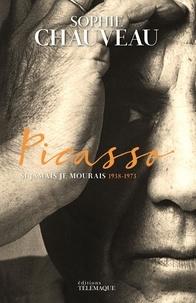 Sophie Chauveau - Picasso - Si jamais je mourais 1938-1973.