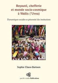 Sophie Chave-Dartoen - Royauté, chefferie et monde socio-cosmique à Wallis ('Uvea) - Dynamiques sociales et pérennité des institutions.