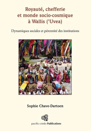 Royauté, chefferie et monde socio-cosmique à Wallis ('Uvea). Dynamiques sociales et pérennité des institutions