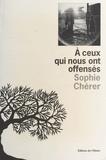 Sophie Chérer - À ceux qui nous ont offensés.
