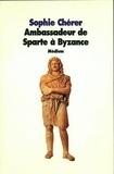 Sophie Chérer - Ambassadeur de Sparte à Byzance.