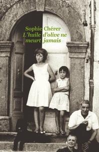 Sophie Chérer - L'huile d'olive ne meurt jamais.
