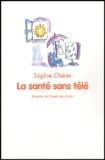Sophie Chérer - La santé sans télé.