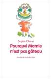 Sophie Chérer - Pourquoi Mamie n'est pas gâteau.