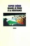 Sophie Chérer - Quand je pense à la résistance.