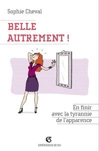 Sophie Cheval - Belle autrement ! - En finir avec la tyrannie de l'apparence.