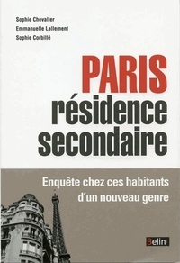 Sophie Chevalier et Emmanuelle Lallement - Paris résidence secondaire - Enquête chez ces habitants d'un nouveau genre.
