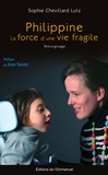 Sophie Chevillard Lutz - Philippine - La force d'une vie fragile.