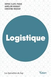 Sophie Claye-Puaux et Aurélien Rouquet - Logistique - Une approche managériale : démarche, supply chain, écosystème.