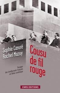 Sophie Coeuré et Rachel Mazuy - Cousu de fil rouge - Voyage des intellectuels français en Union Soviétique. 150 documents inédits des Archives russes.