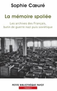 Sophie Coeuré - La mémoire spoliée - Les archives des Français, butin de guerre nazi puis soviétique (de 1940 à nos jours).