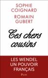 Sophie Coignard et Romain Gubert - Ces chers cousins - Les Wendel : pouvoirs et secrets.