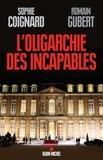Sophie Coignard et Romain Gubert - L'oligarchie des incapables.