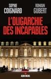 Sophie Coignard et Sophie Coignard - L'Oligarchie des incapables.