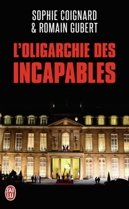 Sophie Coignard et Romain Gubert - L'oligarchie des incapables.