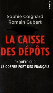 Sophie Coignard et Romain Gubert - La caisse des dépôts - Enquête sur le coffre-fort des Français.