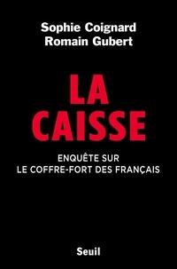 Sophie Coignard et Romain Gubert - La caisse - Enquête sur le coffre-fort des Français.