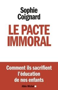 Sophie Coignard - Le pacte immoral.
