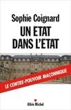 Sophie Coignard et Sophie Coignard - Un État dans l'État - Le contre-pouvoir maçonnique.