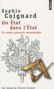Sophie Coignard - Un Etat dans l'Etat - Le contre-pouvoir maçonnique.