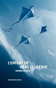 Sophie Colliex - L'enfant de Mers el-Kébir.