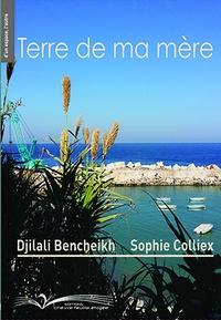 Sophie Colliex et Djilali Bencheikh - Terre de ma mère.