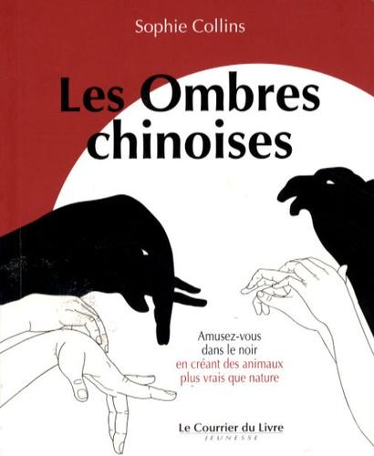 Sophie Collins - Les Ombres Chinoises - Amusez-vous dans le noir en créant des animaux plus vrais que nature.