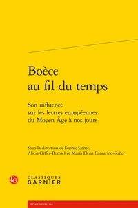 Boèce au fil du temps- Son influence sur les lettres européennes du Moyen Age à nos jours - Sophie Conte |