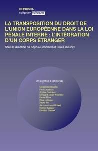 Sophie Corioland et Elise Letouzey - La transposition du droit de l'union européenne dans la loi pénale interne : l'intégration d'un corps étranger.