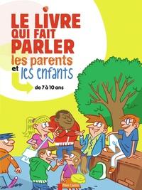 Sophie Coucharrière - Le livre qui fait parler les parents et les enfants - de 7 à 10 ans.