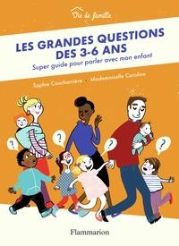 Sophie Coucharrière et  Mademoiselle Caroline - Les grandes questions des 3-6 ans - Super guide pour parler avec mon enfant.