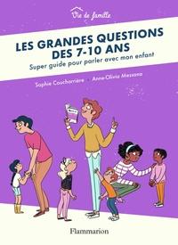 Sophie Coucharrière et Anne-Olivia Messana - Les grandes questions des 7-10 ans - Super guide pour parler avec mon enfant.