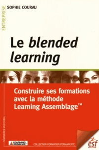 Sophie Courau - Le blended learning - Construire ses formations avec la méthode Learning Assemblage.