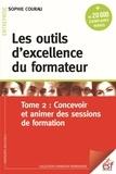 Sophie Courau - Les outils d'excellence du formateur - Tome 2, Concevoir et animer des sessions de formation.