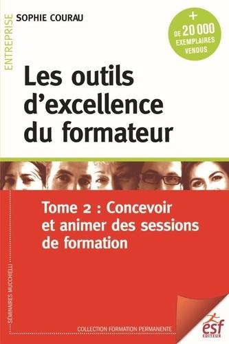 Les outils d'excellence du formateur. Tome 2, Concevoir et animer des sessions de formation 12e édition
