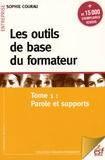 Sophie Courau - Les outils de base du formateur - Tome 1, Parole et supports.