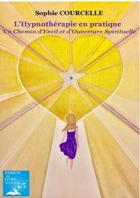 Sophie Courcelle - L'Hypnothérapie en pratique  Un Chemin d'Eveil et d'Ouverture Spirituelle - Un Chemin d'Eveil et d'Ouverture Spirituelle.
