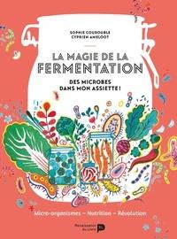 Sophie Courouble et Cyprien Ameloot - La magie de la fermentation - Des microbes dans mon assiette !.