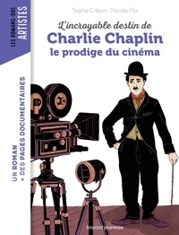Nicolas Pitz et Sophie CRÉPON - L'incroyable destin de Charlie Chaplin, le prodige du cinéma.