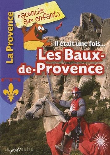 Sophie Crépon et Nathalie Lescaille - Il était une fois... Les Baux-de-Provence.