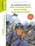 Sophie Crépon et Bruno Pilorget - La véritable histoire de Jean-Corentin Carré, jeune soldat de la guerre 14-18.