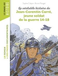 Bruno Pilorget et Sophie Crépon - La véritable histoire de Jean-Corentin Carré, jeune soldat de la Première Guerre mondiale.
